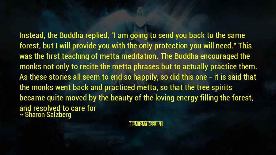"Happily Moved On Sayings By Sharon Salzberg: Instead, the Buddha replied, ""I am going to send you back to the same forest,"