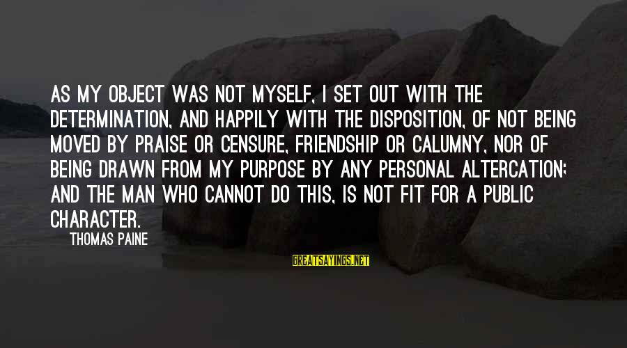 Happily Moved On Sayings By Thomas Paine: As my object was not myself, I set out with the determination, and happily with