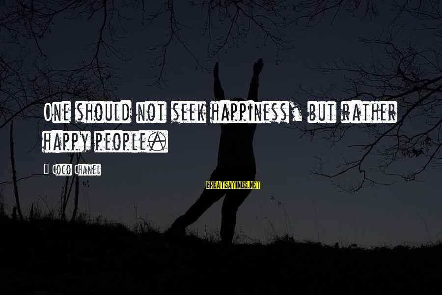 Happiness Coco Chanel Sayings By Coco Chanel: One should not seek happiness, but rather happy people.