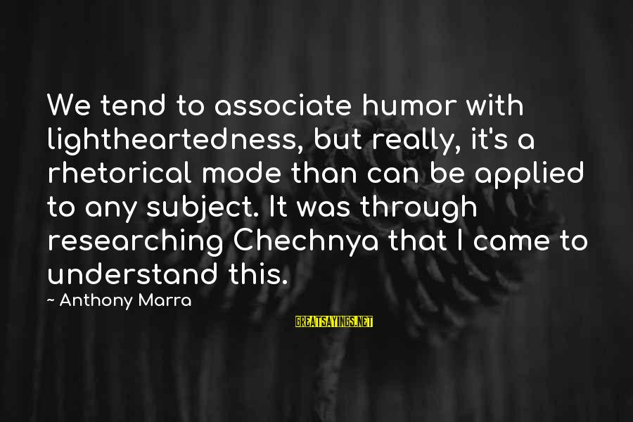 Happiness Depends On Yourself Sayings By Anthony Marra: We tend to associate humor with lightheartedness, but really, it's a rhetorical mode than can