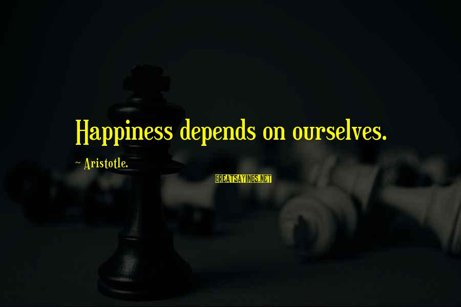 Happiness Depends On Yourself Sayings By Aristotle.: Happiness depends on ourselves.