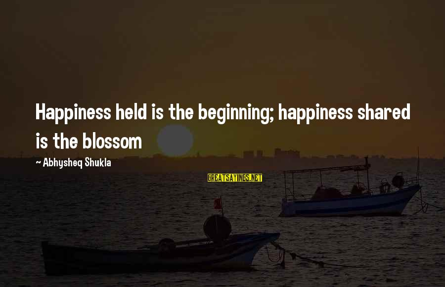 Happiness Friendship Sayings By Abhysheq Shukla: Happiness held is the beginning; happiness shared is the blossom