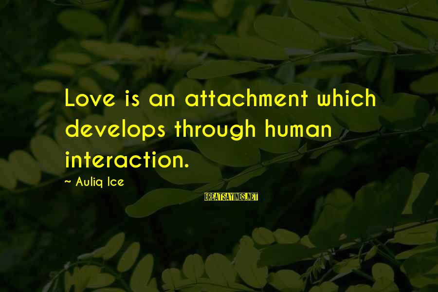 Happiness Friendship Sayings By Auliq Ice: Love is an attachment which develops through human interaction.
