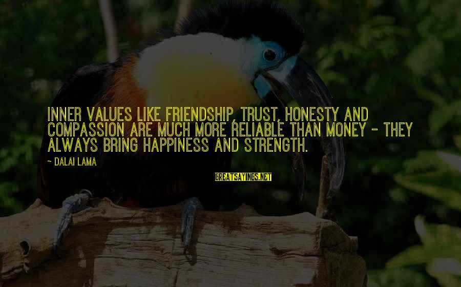 Happiness Friendship Sayings By Dalai Lama: Inner values like friendship, trust, honesty and compassion are much more reliable than money -