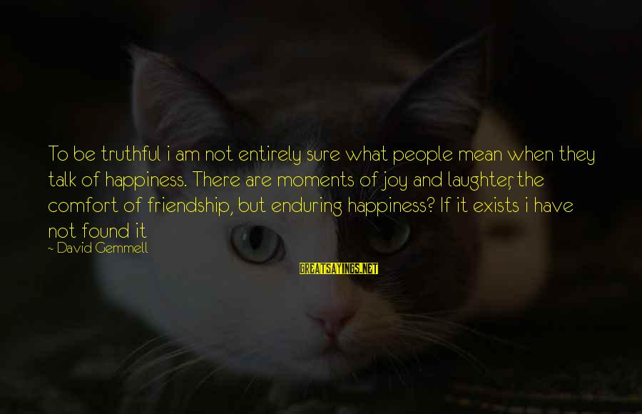 Happiness Friendship Sayings By David Gemmell: To be truthful i am not entirely sure what people mean when they talk of