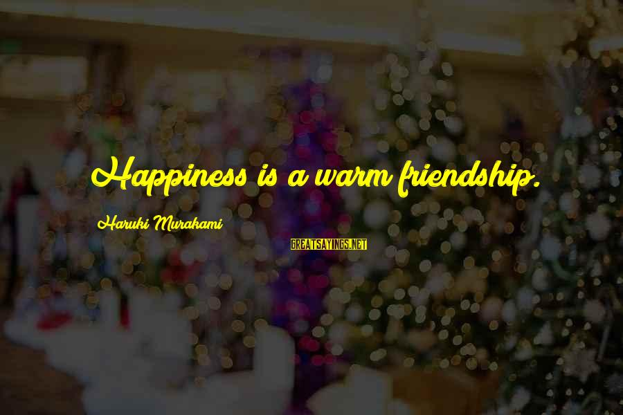Happiness Friendship Sayings By Haruki Murakami: Happiness is a warm friendship.