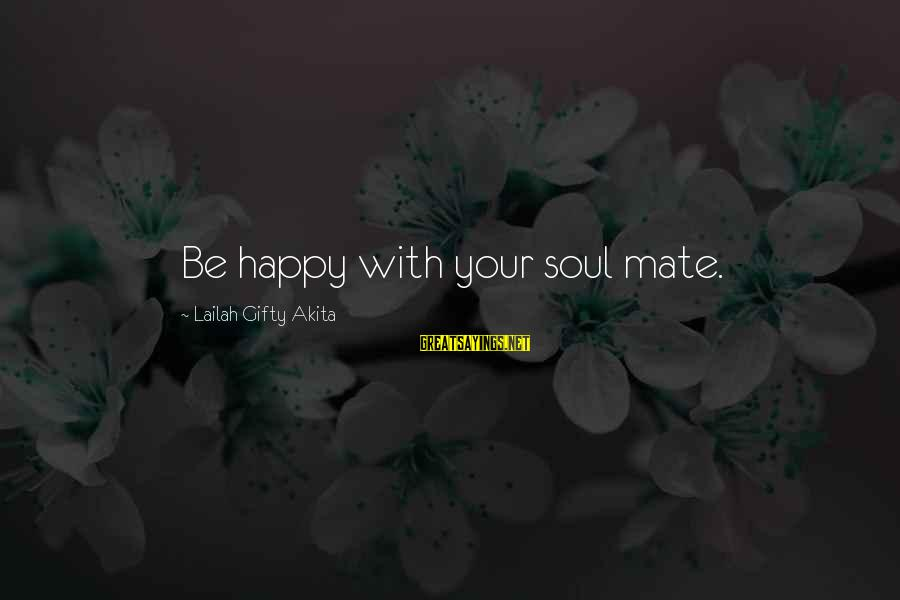 Happiness Friendship Sayings By Lailah Gifty Akita: Be happy with your soul mate.