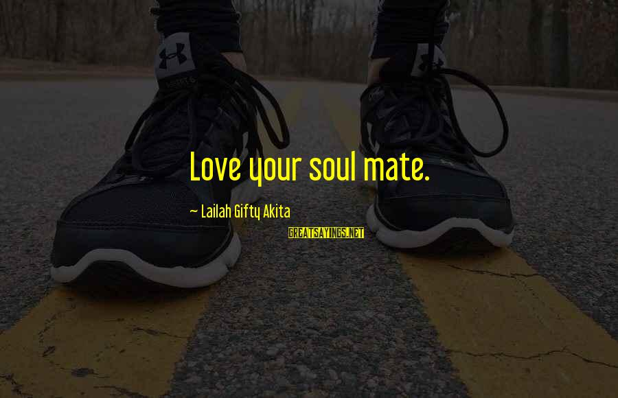 Happiness Friendship Sayings By Lailah Gifty Akita: Love your soul mate.