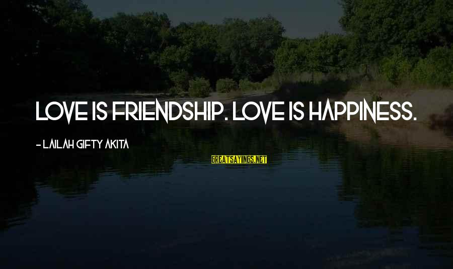 Happiness Friendship Sayings By Lailah Gifty Akita: Love is friendship. Love is happiness.