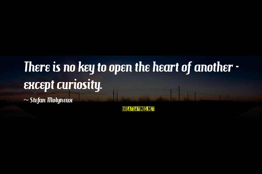 Happiness Friendship Sayings By Stefan Molyneux: There is no key to open the heart of another - except curiosity.