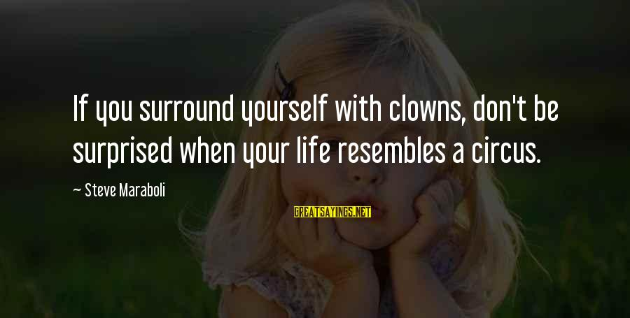 Happiness Friendship Sayings By Steve Maraboli: If you surround yourself with clowns, don't be surprised when your life resembles a circus.