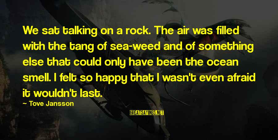 Happiness Friendship Sayings By Tove Jansson: We sat talking on a rock. The air was filled with the tang of sea-weed