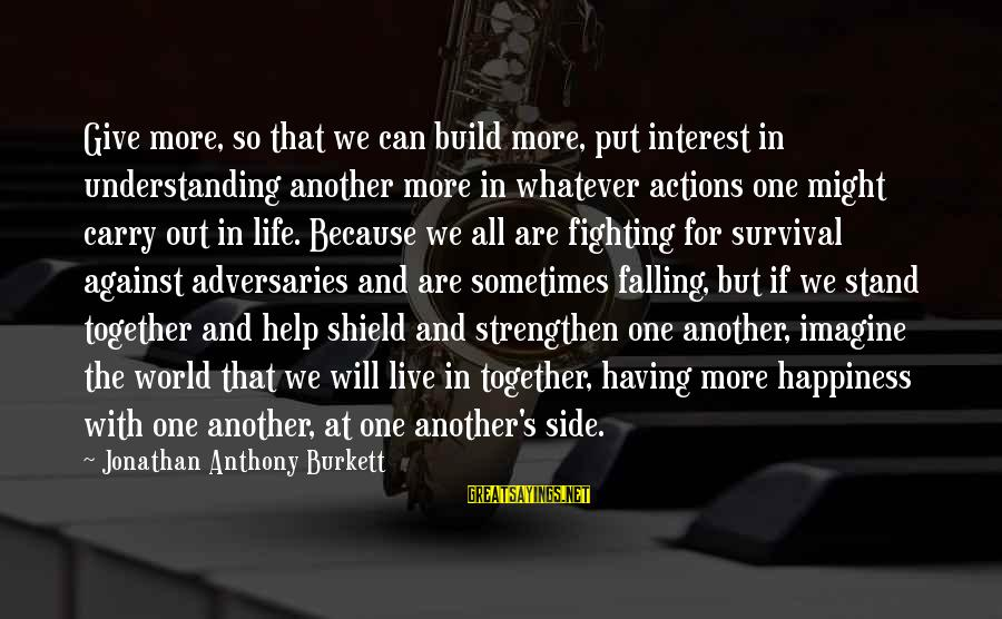 Happiness In The Family Sayings By Jonathan Anthony Burkett: Give more, so that we can build more, put interest in understanding another more in