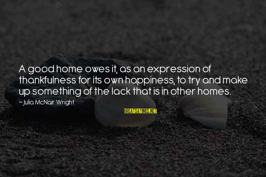 Happiness In The Family Sayings By Julia McNair Wright: A good home owes it, as an expression of thankfulness for its own happiness, to