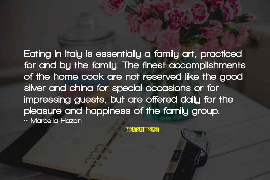Happiness In The Family Sayings By Marcella Hazan: Eating in Italy is essentially a family art, practiced for and by the family. The