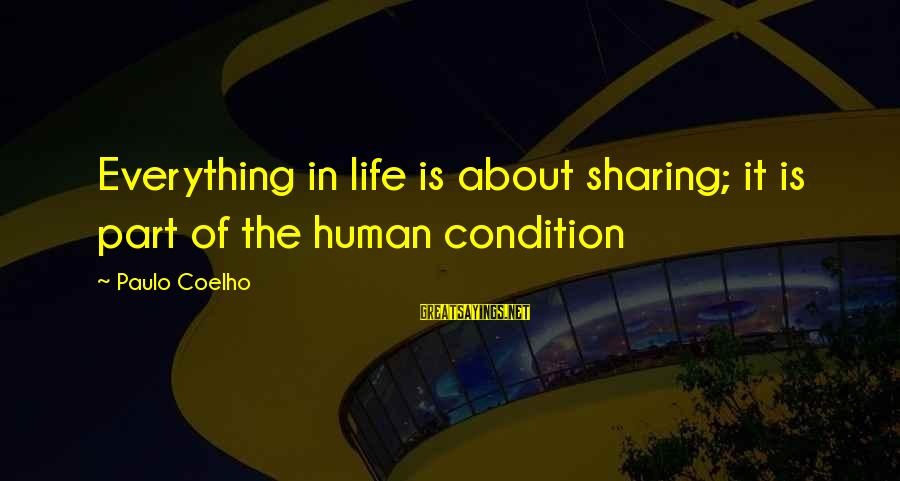 Happiness In The Family Sayings By Paulo Coelho: Everything in life is about sharing; it is part of the human condition