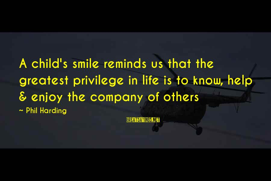 Happiness In The Family Sayings By Phil Harding: A child's smile reminds us that the greatest privilege in life is to know, help