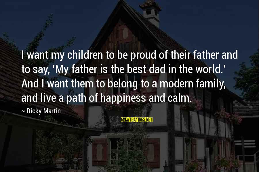 Happiness In The Family Sayings By Ricky Martin: I want my children to be proud of their father and to say, 'My father