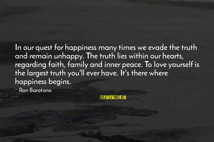 Happiness In The Family Sayings By Ron Baratono: In our quest for happiness many times we evade the truth and remain unhappy. The
