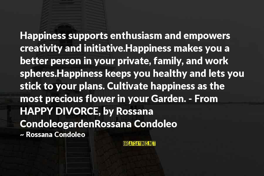 Happiness In The Family Sayings By Rossana Condoleo: Happiness supports enthusiasm and empowers creativity and initiative.Happiness makes you a better person in your