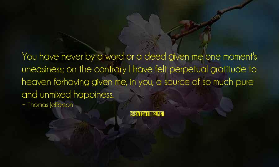 Happiness In The Family Sayings By Thomas Jefferson: You have never by a word or a deed given me one moment's uneasiness; on