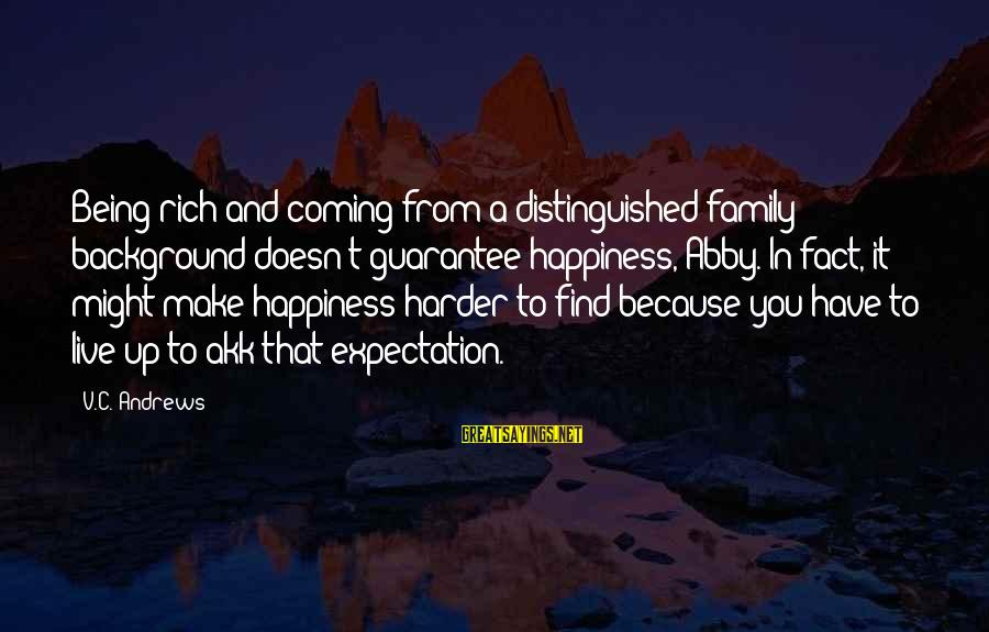 Happiness In The Family Sayings By V.C. Andrews: Being rich and coming from a distinguished family background doesn't guarantee happiness, Abby. In fact,