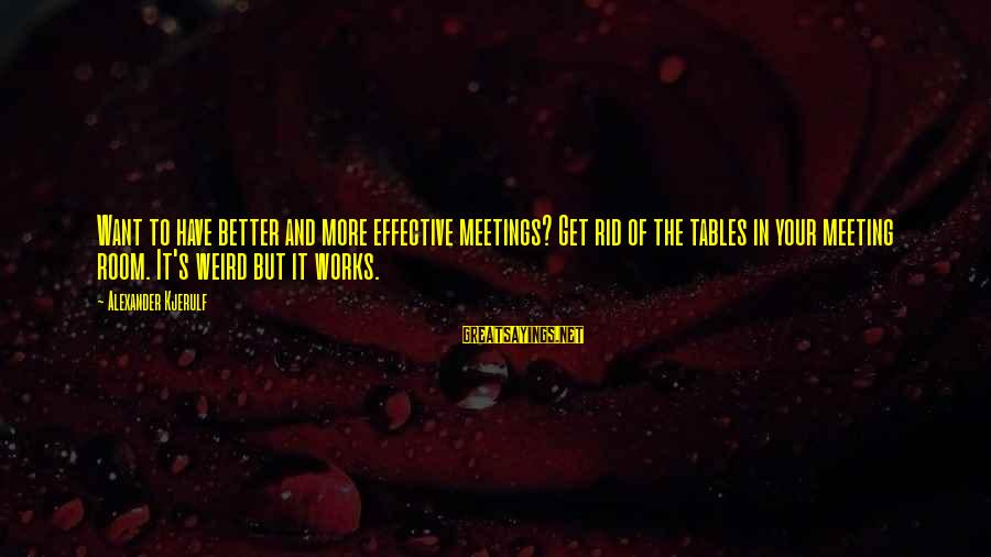 Happiness Is Meeting You Sayings By Alexander Kjerulf: Want to have better and more effective meetings? Get rid of the tables in your