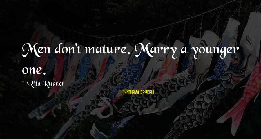 Happiness Is Meeting You Sayings By Rita Rudner: Men don't mature. Marry a younger one.