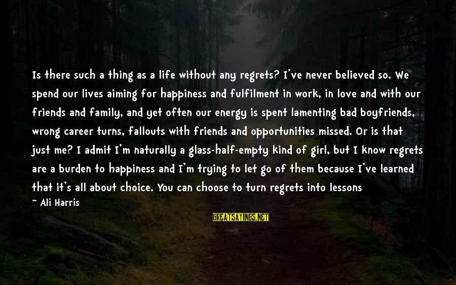 Happiness My Family Sayings By Ali Harris: Is there such a thing as a life without any regrets? I've never believed so.