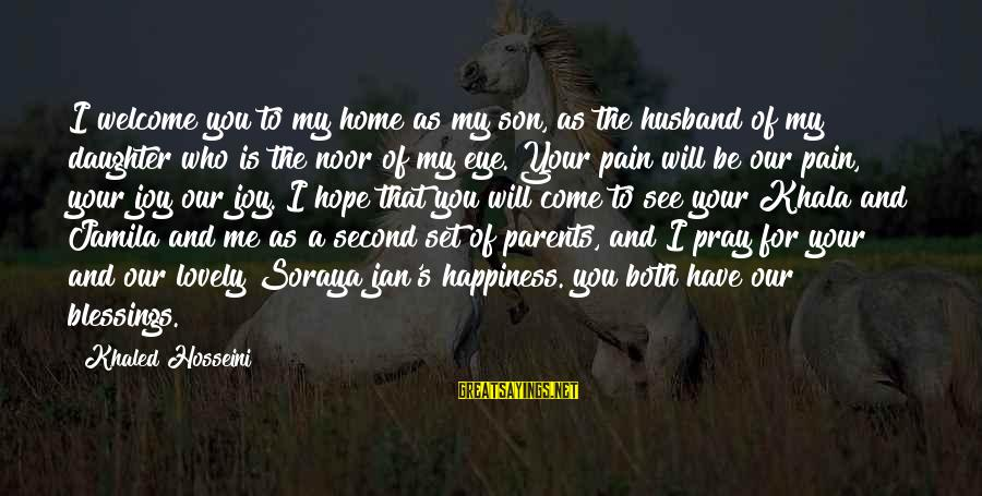 Happiness My Family Sayings By Khaled Hosseini: I welcome you to my home as my son, as the husband of my daughter