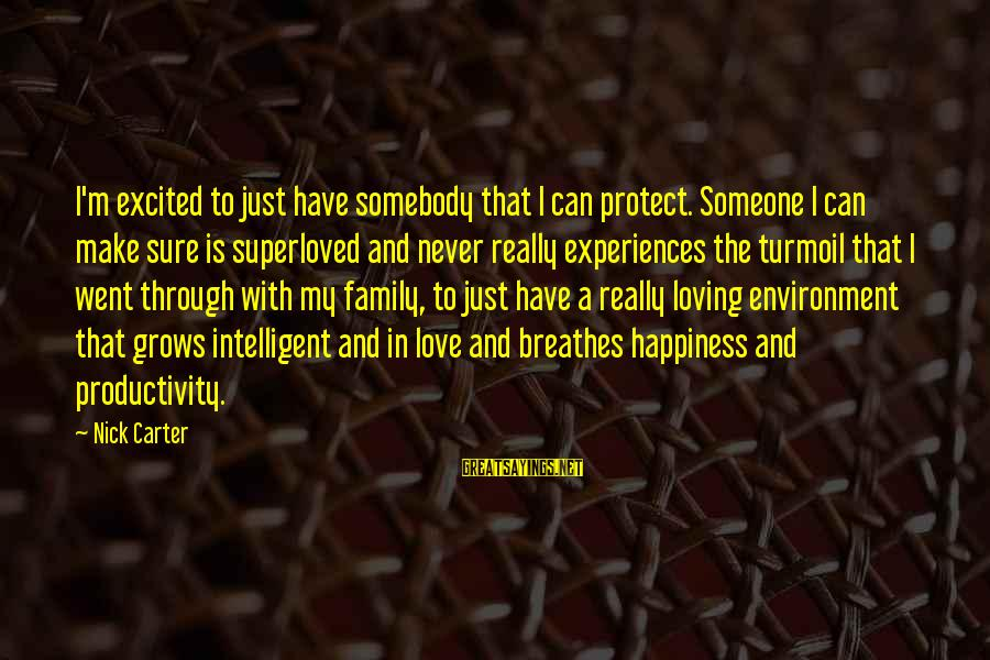 Happiness My Family Sayings By Nick Carter: I'm excited to just have somebody that I can protect. Someone I can make sure