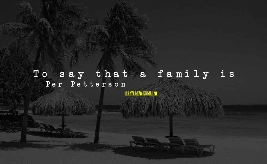 Happiness My Family Sayings By Per Petterson: To say that a family is happy I think is to diminish it, taking out