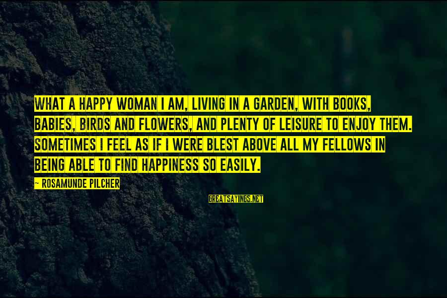 Happiness My Family Sayings By Rosamunde Pilcher: What a happy woman I am, living in a garden, with books, babies, birds and
