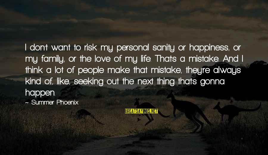 Happiness My Family Sayings By Summer Phoenix: I don't want to risk my personal sanity or happiness, or my family, or the