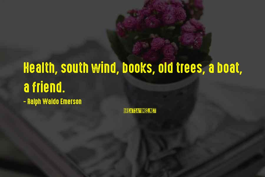 Happiness Ralph Waldo Emerson Sayings By Ralph Waldo Emerson: Health, south wind, books, old trees, a boat, a friend.