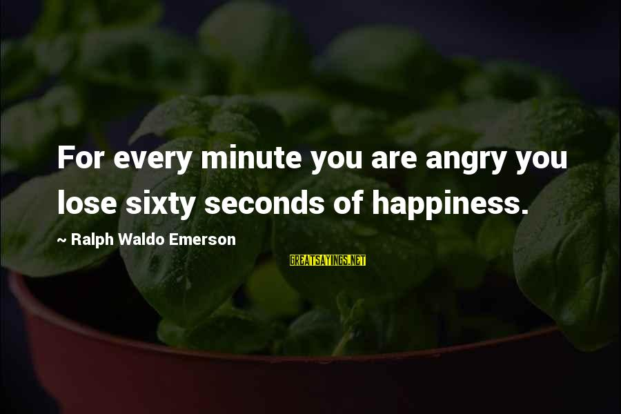 Happiness Ralph Waldo Emerson Sayings By Ralph Waldo Emerson: For every minute you are angry you lose sixty seconds of happiness.