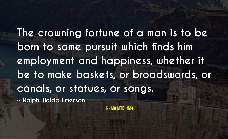 Happiness Ralph Waldo Emerson Sayings By Ralph Waldo Emerson: The crowning fortune of a man is to be born to some pursuit which finds