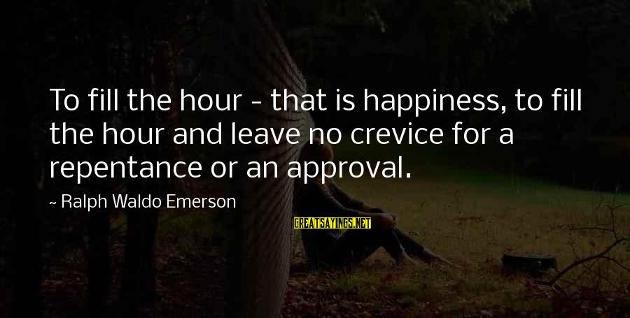 Happiness Ralph Waldo Emerson Sayings By Ralph Waldo Emerson: To fill the hour - that is happiness, to fill the hour and leave no