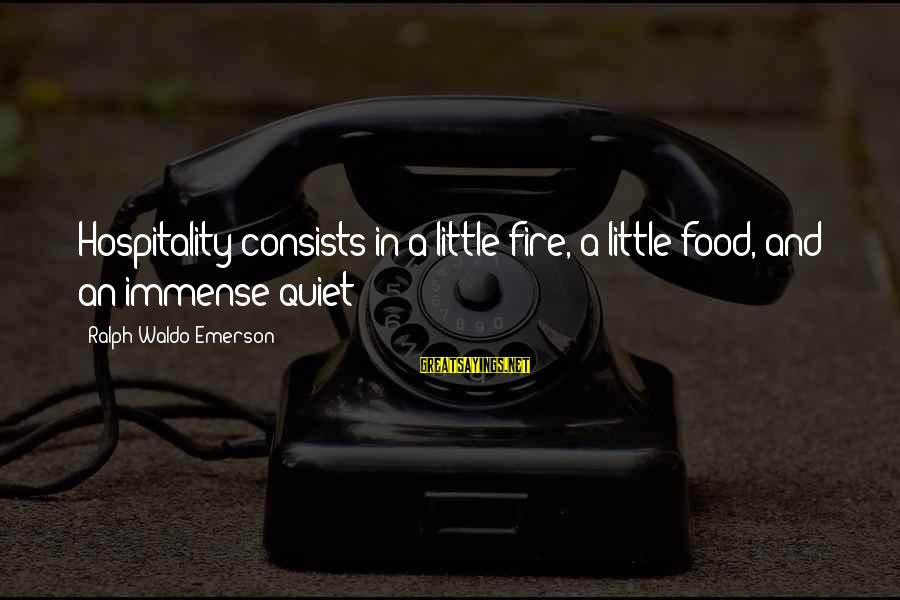 Happiness Ralph Waldo Emerson Sayings By Ralph Waldo Emerson: Hospitality consists in a little fire, a little food, and an immense quiet