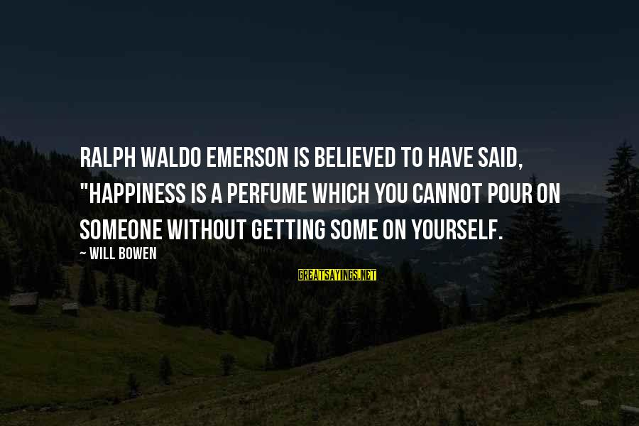 """Happiness Ralph Waldo Emerson Sayings By Will Bowen: Ralph Waldo Emerson is believed to have said, """"Happiness is a perfume which you cannot"""