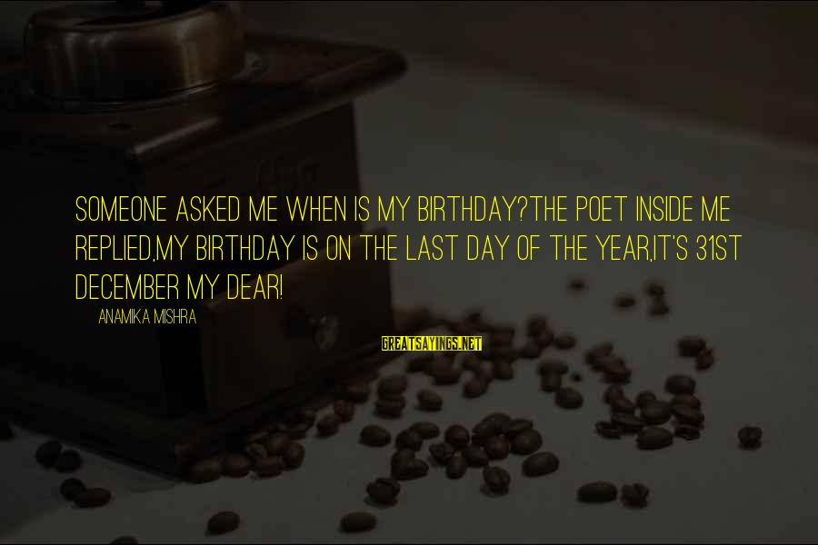 Happy 31st Birthday To Me Sayings By Anamika Mishra: Someone asked me when is my birthday?The poet inside me replied,My birthday is on the