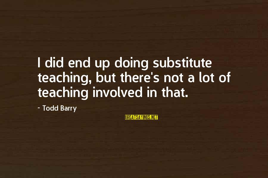 Happy 5 Year Work Anniversary Sayings By Todd Barry: I did end up doing substitute teaching, but there's not a lot of teaching involved