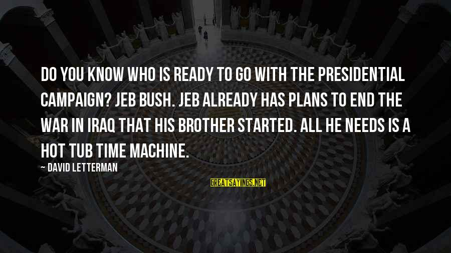 Happy 70th Sayings By David Letterman: Do you know who is ready to go with the presidential campaign? Jeb Bush. Jeb