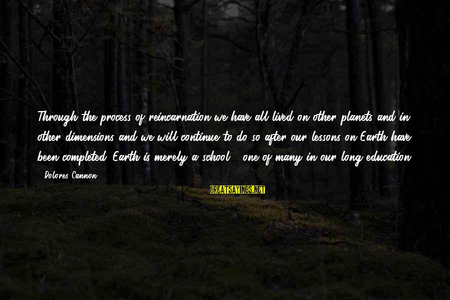 Happy Anniversary Bhaiya Sayings By Dolores Cannon: Through the process of reincarnation we have all lived on other planets and in other