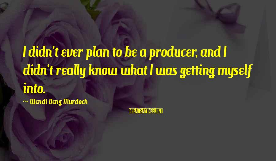 Happy Anniversary Bhaiya Sayings By Wendi Deng Murdoch: I didn't ever plan to be a producer, and I didn't really know what I