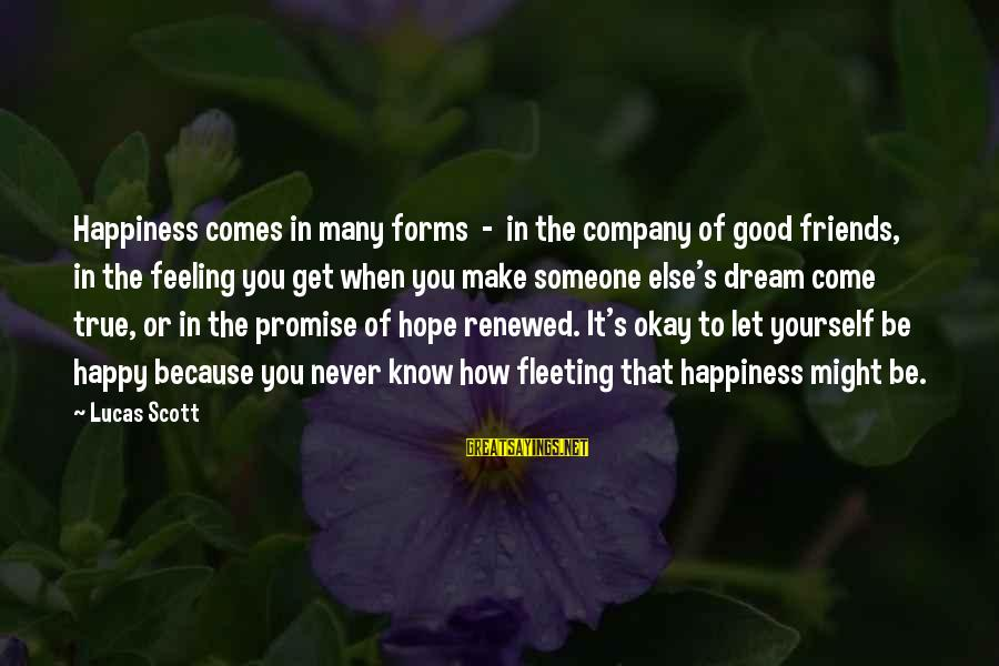 Happy Because Of Friends Sayings By Lucas Scott: Happiness comes in many forms - in the company of good friends, in the feeling