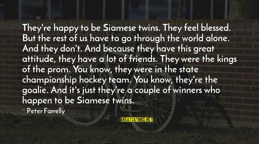 Happy Because Of Friends Sayings By Peter Farrelly: They're happy to be Siamese twins. They feel blessed. But the rest of us have