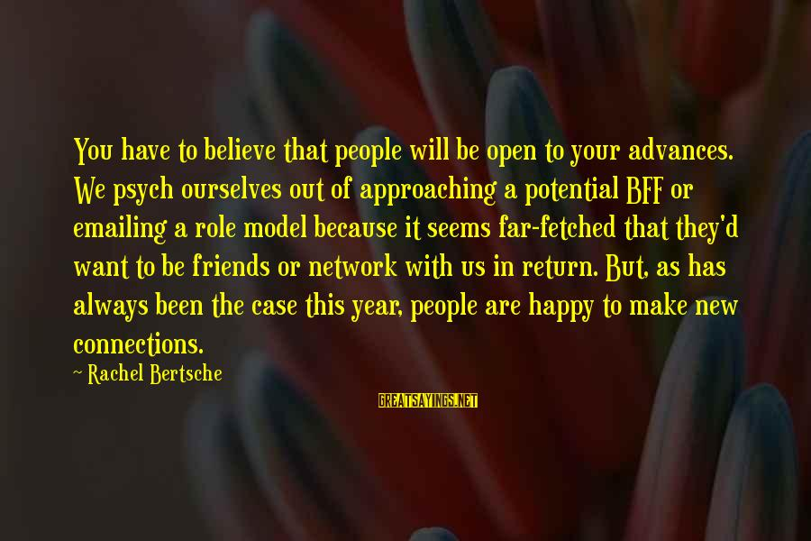 Happy Because Of Friends Sayings By Rachel Bertsche: You have to believe that people will be open to your advances. We psych ourselves