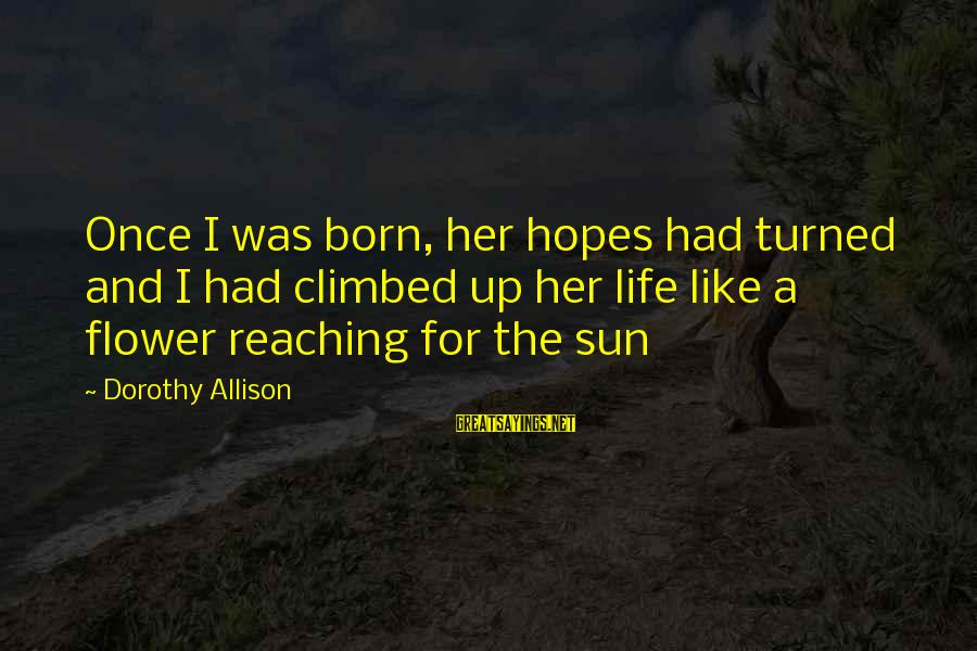 Happy Birthday Capricorn Sayings By Dorothy Allison: Once I was born, her hopes had turned and I had climbed up her life