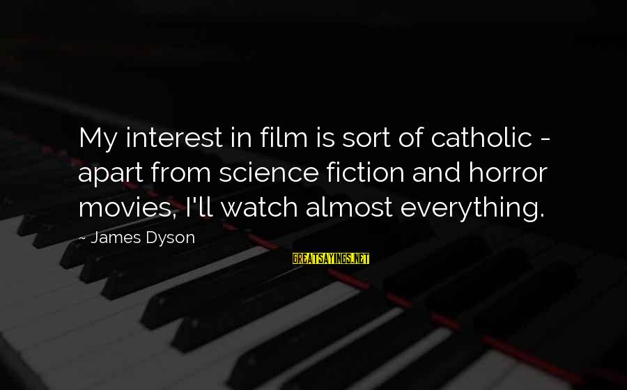 Happy Birthday Capricorn Sayings By James Dyson: My interest in film is sort of catholic - apart from science fiction and horror